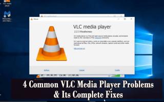 4 Typowe problemy z odtwarzaczem VLC Media Player i jego pełne poprawki