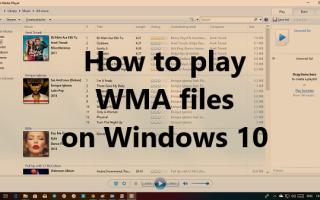 Odtwarzaj pliki WMA w systemie Windows 10; Co jeśli WMA nie będzie odtwarzany w WMP